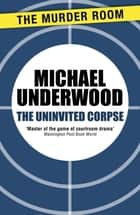 The Uninvited Corpse ebook by Michael Underwood