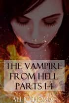 The Vampire from Hell (Parts 1-4): The Volume Series #2 ebook by Ally Thomas