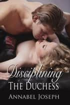 Disciplining The Duchess ebook by Annabel Joseph