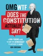 OMG WTF Does the Constitution Actually Say? - A Non-Boring Guide to How Our Democracy is Supposed to Work ebook by Ben Sheehan
