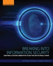 Breaking into Information Security - Crafting a Custom Career Path to Get the Job You Really Want ebook by Josh More,Anthony J. Stieber,Chris Liu