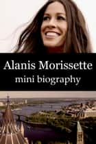 Alanis Morissette Mini Biography ebook by eBios