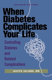 When Diabetes Complicates Your Life - Controlling Diabetes and Related Complications ebook by Joseph Juliano