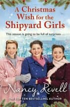 A Christmas Wish for the Shipyard Girls ebook by Nancy Revell