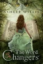 The Word Changers - A Fantasy Adventure Novel ebook by Ashlee Willis