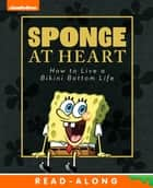 Sponge at Heart: How to Live a Bikini Bottom Life (SpongeBob SquarePants) e-bog by Nickelodeon Publishing