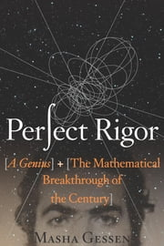 Perfect Rigor - A Genius and the Mathematical Breakthrough of the Century ebook by Masha Gessen