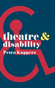 Theatre and Disability ebook by Petra Kuppers