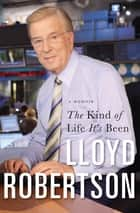The Kind of Life It's Been ebook by Lloyd Robertson
