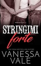 Stringimi forte ebook by Vanessa Vale