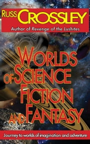 Worlds of Science Fiction and Fantasy ebook by Russ Crossley,R.G. Hart