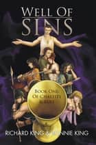 Well of Sins - Book One: of Chastity & Lust ebook by Richard King, Bonnie King