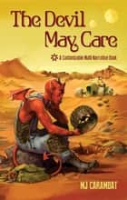The Devil May Care - A Customizable Multi-Narrative Book ebook by M. J. Carambat