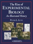 The Rise of Experimental Biology ebook by Peter L. Lutz