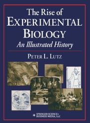 The Rise of Experimental Biology - An Illustrated History ebook by Peter L. Lutz
