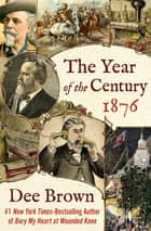 The Year of the Century, 1876 - 1876 ebook by Dee Brown