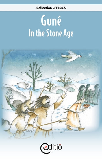 Guné – In the Stone Age - On the timeline ebook by Annick Loupias