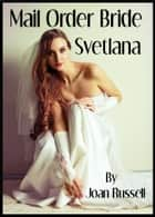 Mail Order Bride: Svetlana ebook by Joan Russell