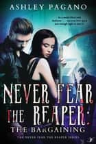 Never Fear the Reaper: The Bargaining ebook by Ashley Pagano