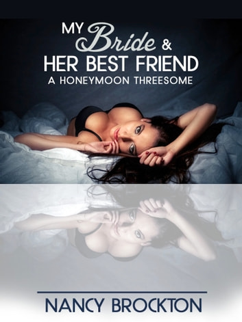 My Bride And Her Best Friend (A Honeymoon Threesome Sex with the Maid of Honor Erotica Story) ebook by Nancy Brockton