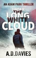 Under the Long White Cloud - An Adam Park Thriller ebook by A. D. Davies