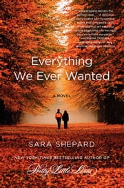 Everything We Ever Wanted - A Novel ebook by Sara Shepard