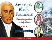 America's Black Founders: Revolutionary Heroes & Early Leaders with 21 Activities ebook by Sanders, Nancy I.