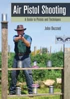 Air Pistol Shooting ebook by John Bezzant