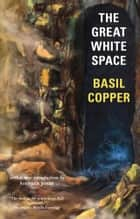 The Great White Space ebook by Basil Copper, Stephen Jones