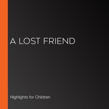 Lost Friend, A audiobook by Highlights for Children
