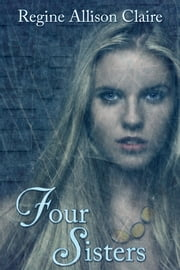 Four Sisters ebook by Regine Allison Claire