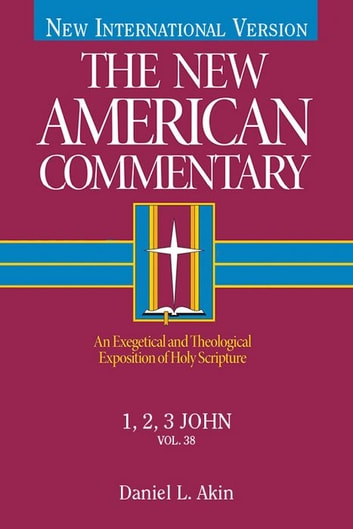The New American Commentary Volume 38 - 1,2,3 John ebook by Daniel L. Akin