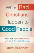 When Bad Christians Happen to Good People ebook by Dave Burchett