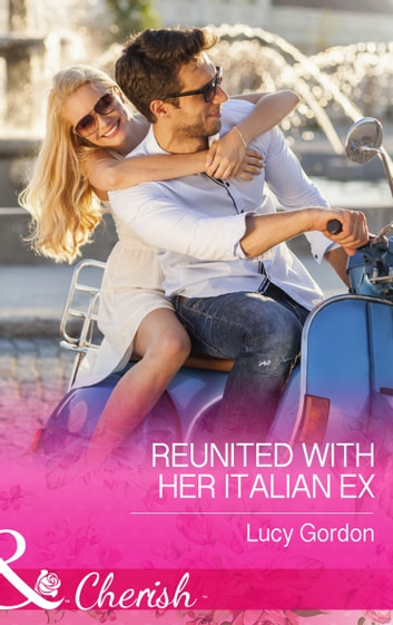 Reunited with Her Italian Ex (Mills & Boon Cherish) ebook by Lucy Gordon