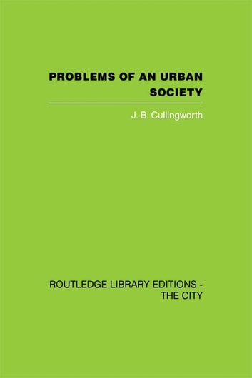 Problems of an Urban Society - The Social Framework of Planning 電子書籍 by J.B. Cullingworth