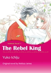 THE REBEL KING (Mills & Boon Comics) - Mills & Boon Comics ebook by Melissa James, AYUMU ASO