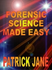 Forensic Science Made Easy ebook by Patrick Jane