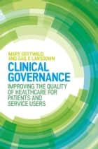 Clinical Governance: Improving The Quality Of Healthcare For Patients And Service Users ebook by Mary Gottwald, Gail Lansdown