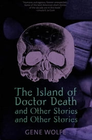 The Island of Dr. Death and Other Stories and Other Stories ebook by Gene Wolfe