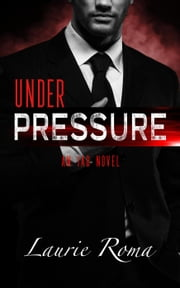 Under Pressure - The IAD Agency Series, #1 ebook by Laurie Roma