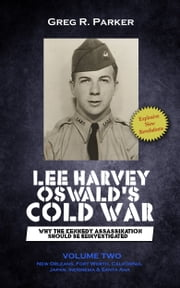 Lee Harvey Oswald's Cold War: Why the Kennedy Assassination Should Be Reinvestigated Volume Two ebook by Greg R. Parker