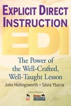 Explicit Direct Instruction (EDI) - The Power of the Well-Crafted, Well-Taught Lesson ebook by John R. Hollingsworth, Silvia E. Ybarra