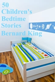 50 Bedtime Stories For Children ebook by Bernard King