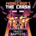 Minecraft: The Crash - An Official Minecraft Novel audiobook by Tracey Baptiste, January LaVoy
