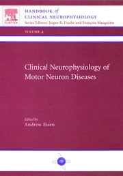 Clinical Neurophysiology of Motor Neuron Diseases - Handbook of Clinical Neurophysiology Series, Volume 4 ebook by