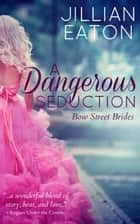 A Dangerous Seduction - Bow Street Brides, #1 ebook by Jillian Eaton