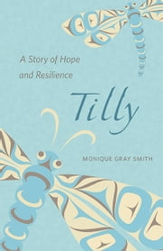 Tilly, a Story of Hope and Resilience ebook by Monique Gray Smith