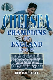 Chelsea: Champions of England 1954-55 ebook by Rob Hadgraft