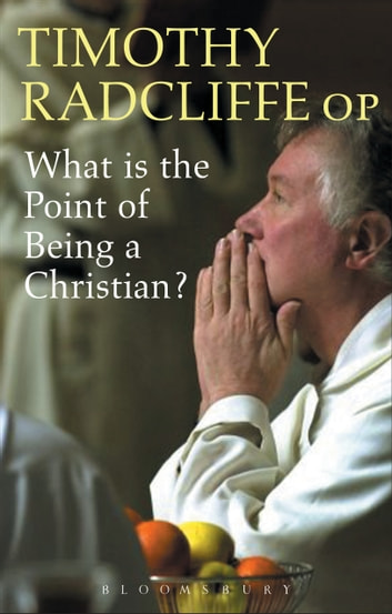 What is the Point of Being a Christian? ebook by Timothy Radcliffe