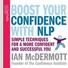 Boost Your Confidence With NLP - Simple techniques for a more confident and successful you audiobook by Ian McDermott